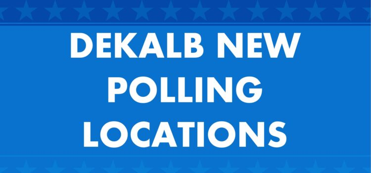 32 POLLING LOCATION CHANGES IN DEKALB